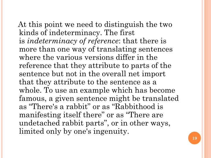 At this point we need to distinguish the two kinds of indeterminacy. The first is