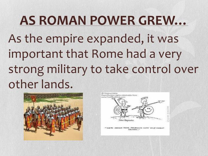 AS ROMAN POWER GREW…