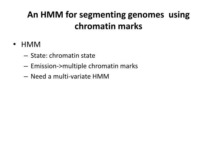 An HMM for segmenting genomes  using chromatin marks
