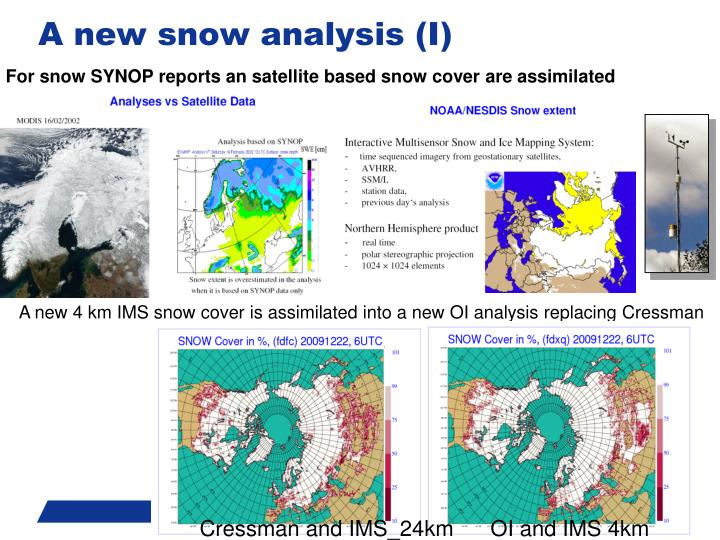 For snow SYNOP reports an satellite based snow cover are assimilated