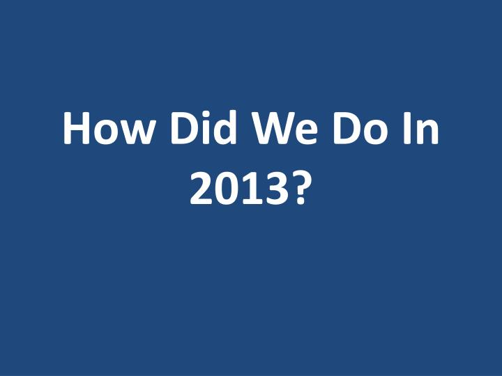 How Did We Do In 2013?