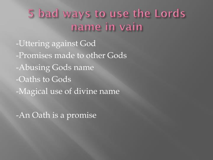 5 bad ways to use the Lords name in vain