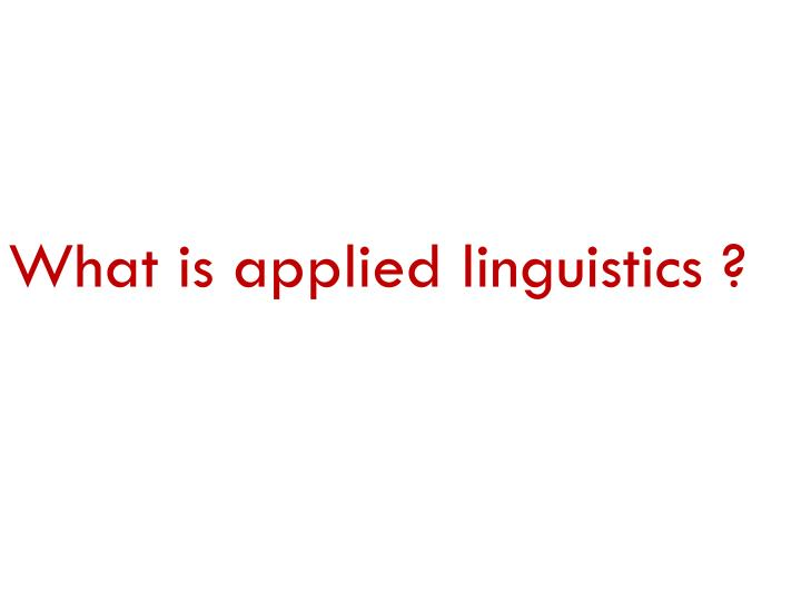 What is applied linguistics ?