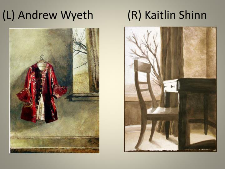 (L) Andrew Wyeth            (R) Kaitlin Shinn