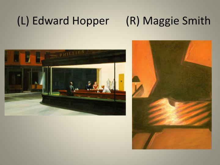 (L) Edward Hopper      (R) Maggie Smith