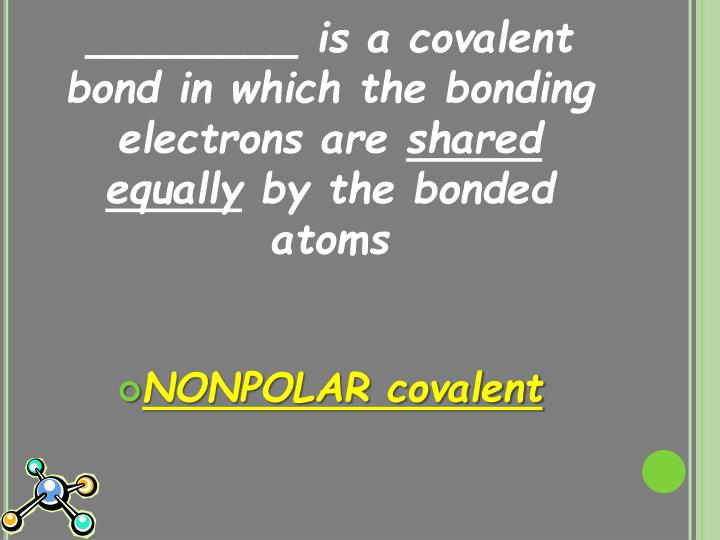 ________ is a covalent bond in which the bonding electrons are