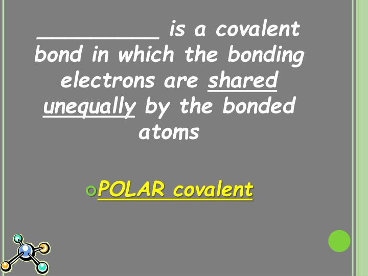 _________ is a covalent bond in which the bonding electrons are