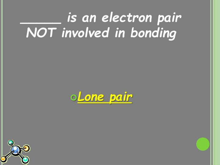 _____ is an electron pair NOT involved in bonding