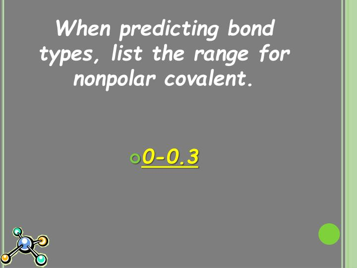 When predicting bond types, list the range for