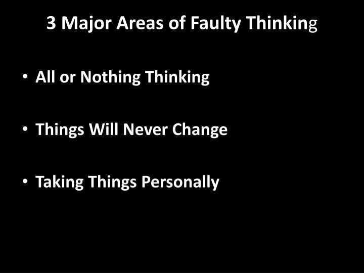 3 Major Areas of Faulty Thinkin