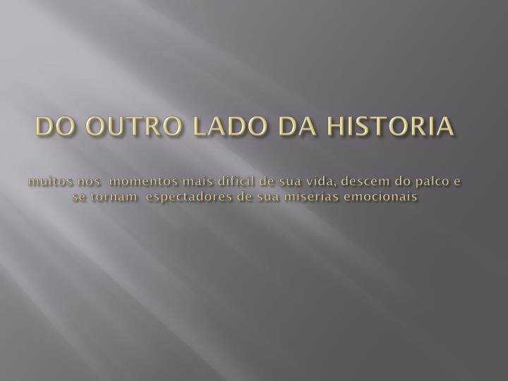 DO OUTRO LADO DA HISTORIA