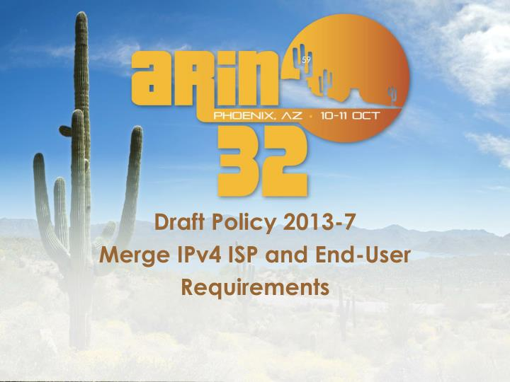 Draft policy 2013 7 merge ipv4 isp and end user requirements
