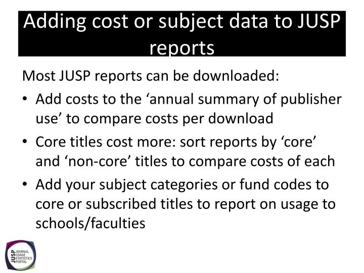 Adding cost or subject data to JUSP reports
