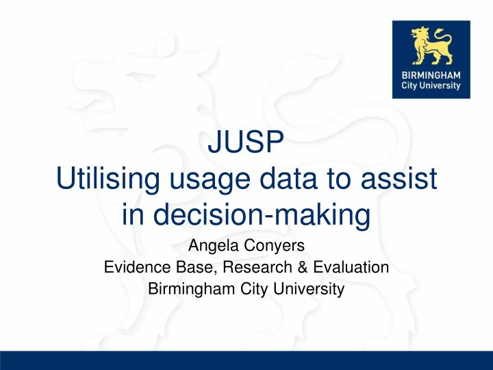jusp utilising usage data to assist in decision making