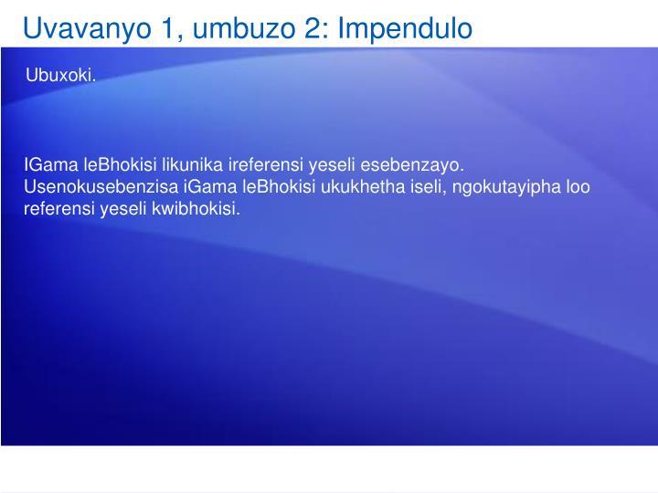 Uvavanyo 1, umbuzo 2: Impendulo