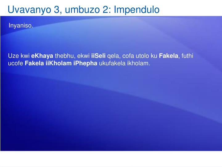 Uvavanyo 3, umbuzo 2: Impendulo