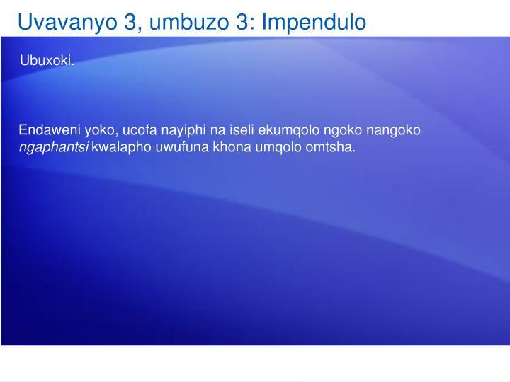 Uvavanyo 3, umbuzo 3: Impendulo