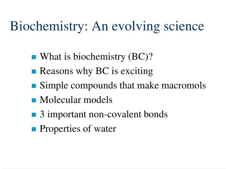 Biochemistry: An evolving science