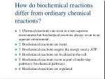 how do biochemical reactions differ from ordinary chemical reactions