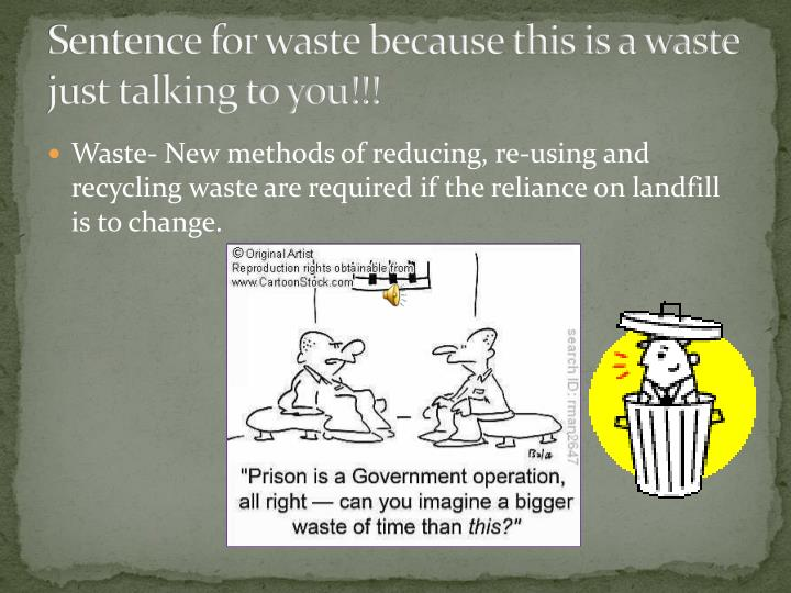 Sentence for waste because this is a waste just talking to you!!!