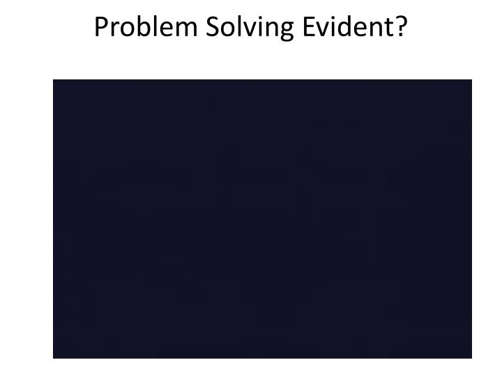 Problem Solving Evident?