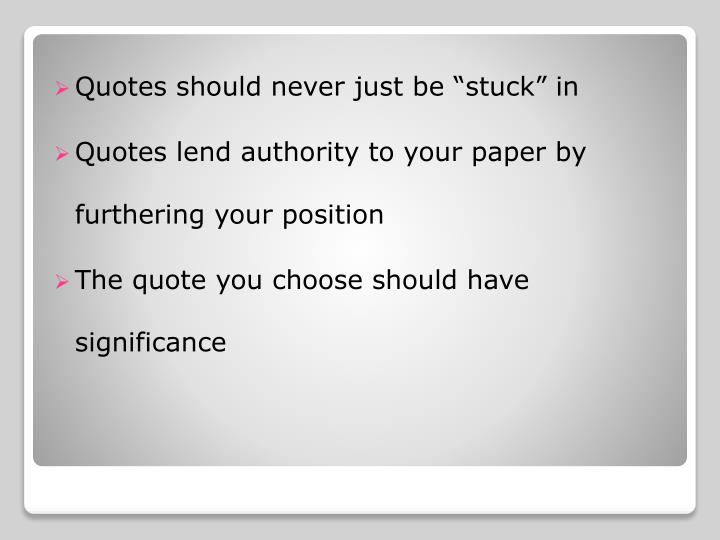 "Quotes should never just be ""stuck"" in"