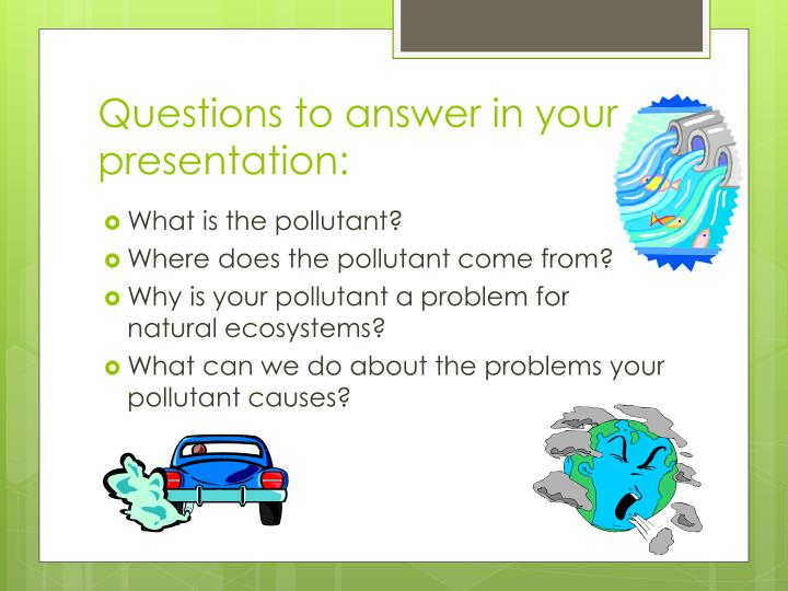 Questions to answer in your presentation: