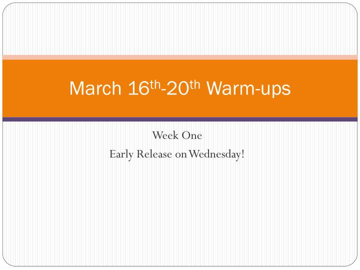 March 16 th 20 th warm ups