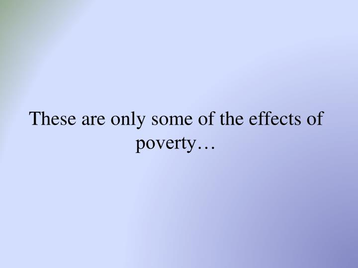 These are only some of the effects of poverty