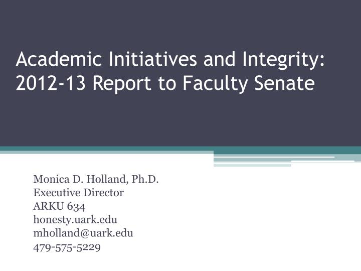 Academic initiatives and integrity 2012 13 report to faculty senate
