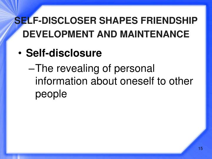 SELF-DISCLOSER SHAPES FRIENDSHIP DEVELOPMENT AND MAINTENANCE