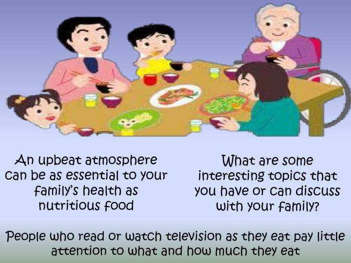 An upbeat atmosphere can be as essential to your family's health as nutritious food