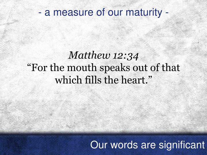 - a measure of our maturity -