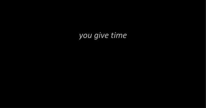 you give time