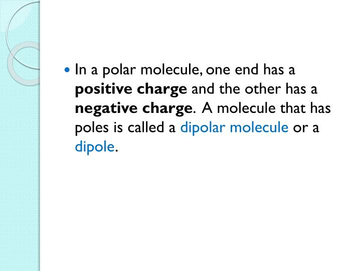 In a polar molecule, one end has a