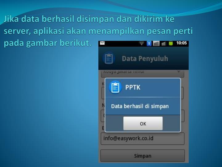 Jika data berhasil disimpan dan dikirim ke server, aplikasi akan menampilkan pesan perti pada gambar berikut