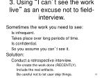3 using i can t see the work live as an excuse not to field interview