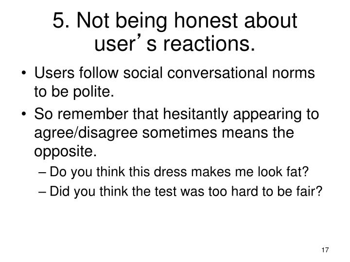 5. Not being honest about user