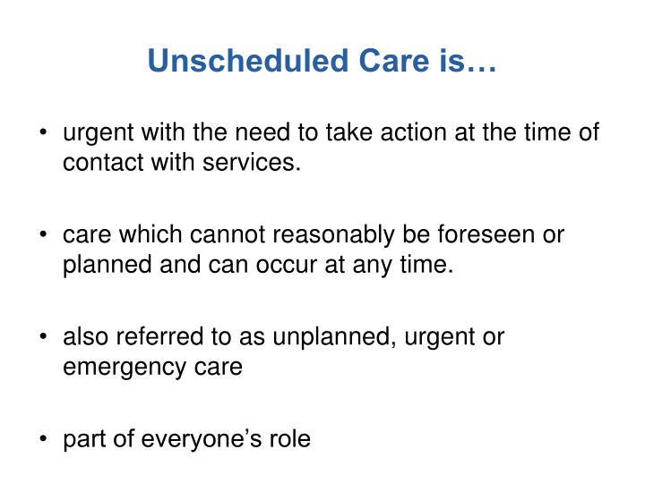 Unscheduled Care is…