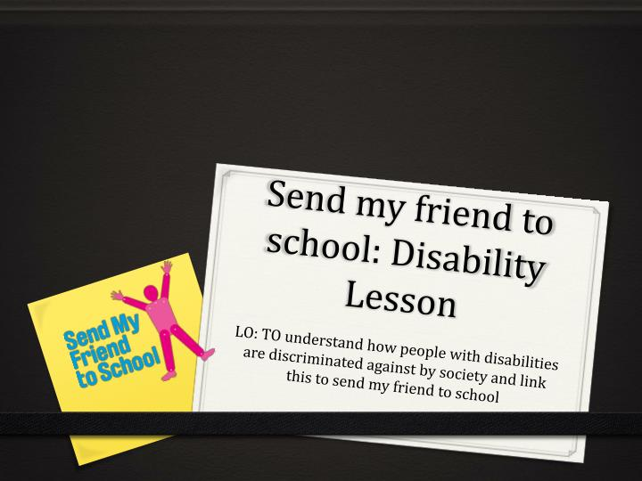 Send my friend to school: Disability Lesson