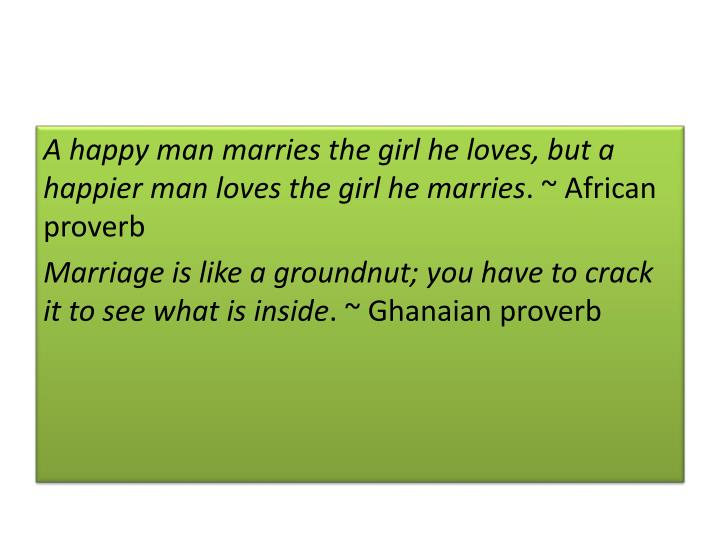 A happy man marries the girl he loves, but a happier man loves the girl he marries