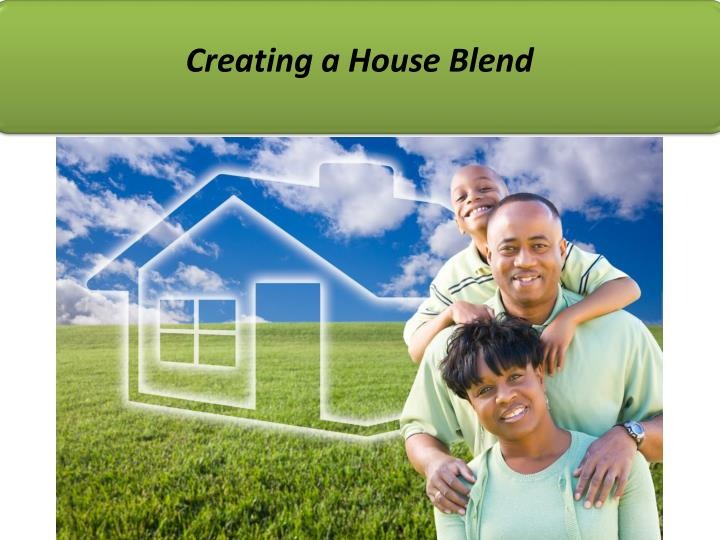 Creating a House Blend