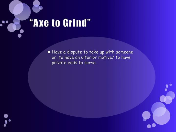 """""""Axe to Grind"""""""