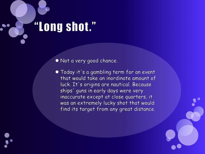 """""""Long shot."""""""