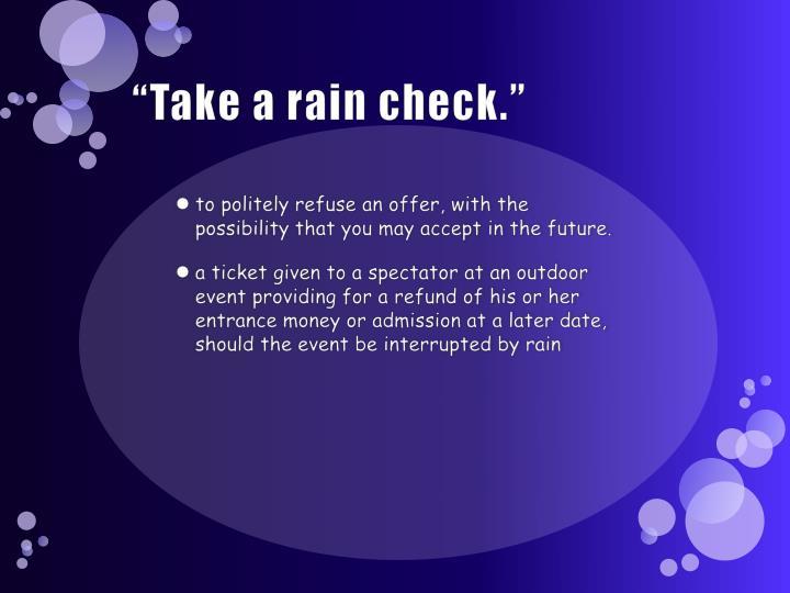 """""""Take a rain check."""""""