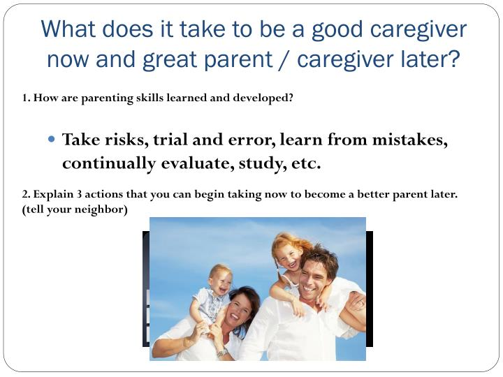 What does it take to be a good caregiver now and great parent / caregiver later?