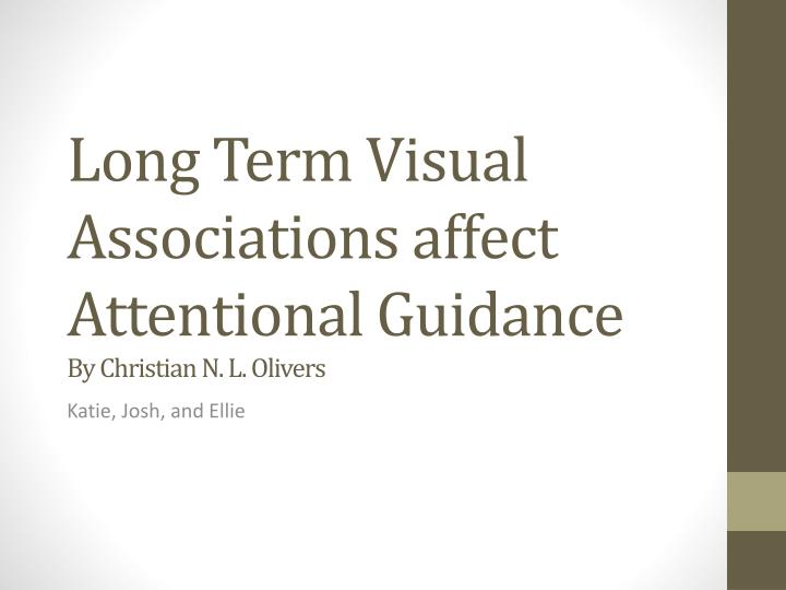 Long term visual associations affect attentional guidance by christian n l olivers