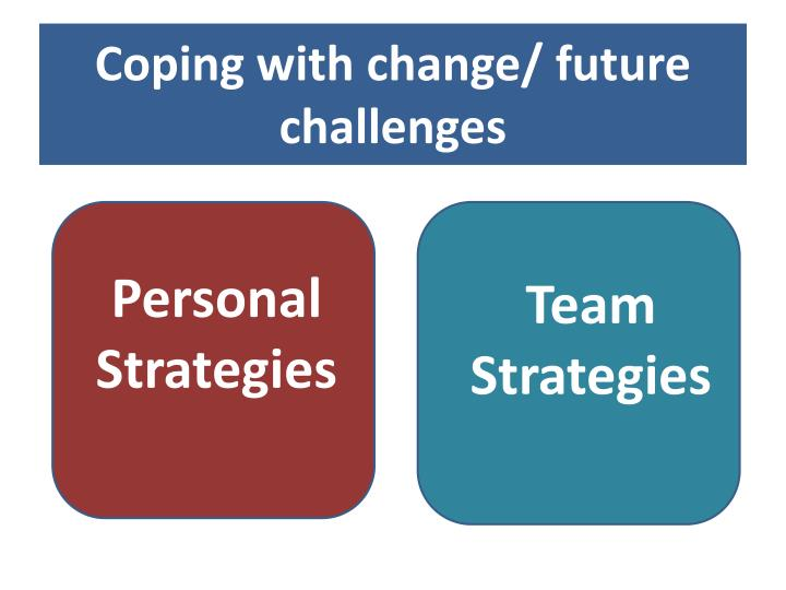 Coping with change/ future challenges
