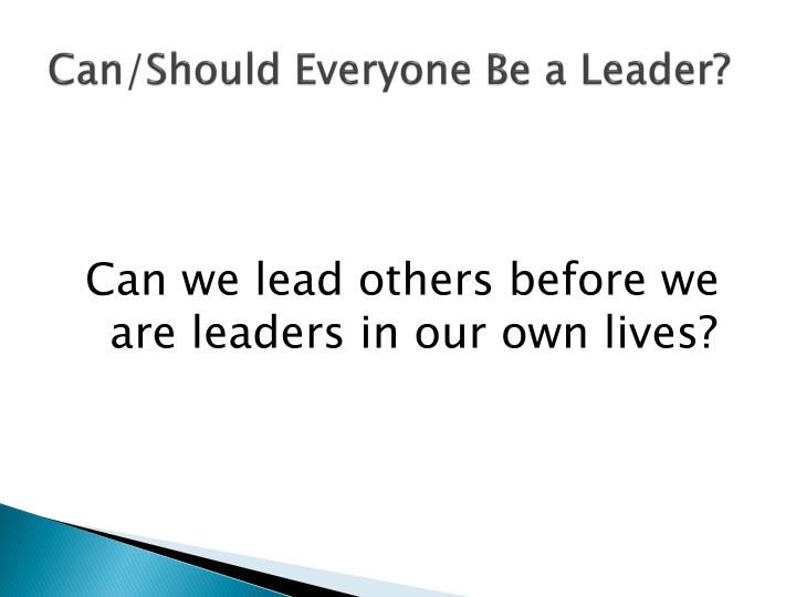 Can/Should Everyone Be a Leader?
