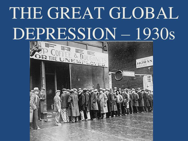 THE GREAT GLOBAL DEPRESSION – 1930s